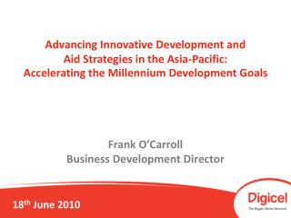 Advancing Innovative Development and  Aid Strategies in the Asia-Pacific: Accelerating the Millennium Development Goals