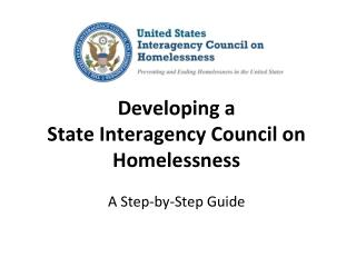Developing a State Interagency Council on Homelessness  A Step-by-Step Guide
