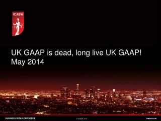 UK GAAP is dead, long live UK GAAP! May 2014