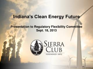 Indiana's Clean Energy Future Presentation to Regulatory Flexibility Committee Sept. 18, 2013