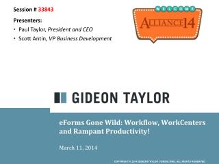 eForms Gone Wild: Workflow,  WorkCenters  and Rampant Productivity! March 11, 2014