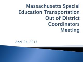 Massachusetts Special Education Transportation Out of District Coordinators Meeting