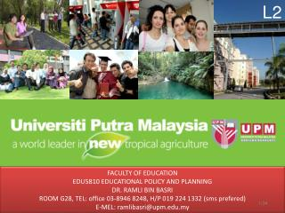 FACULTY OF EDUCATION EDU5810 EDUCATIONAL POLICY AND PLANNING DR. RAMLI BIN BASRI ROOM G28, TEL: office 03-8946 8248, H/