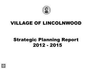 VILLAGE OF LINCOLNWOOD Strategic Planning Report   2012 - 2015