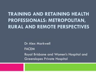 Training and retaining health professionals: Metropolitan, rural and remote perspectives