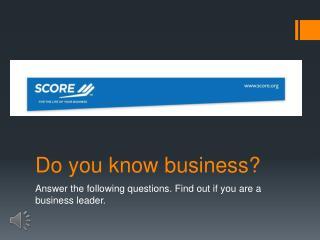 Do you know business?