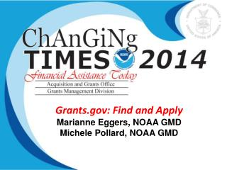 Grants.gov: Find  and Apply Marianne  Eggers, NOAA  GMD Michele Pollard, NOAA GMD