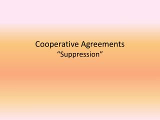 "Cooperative Agreements ""Suppression"""