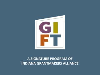 A SIGNATURE PROGRAM OF INDIANA GRANTMAKERS ALLIANCE