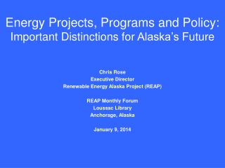 Energy  Projects, Programs and Policy:  Important Distinctions for  Alaska's  Future