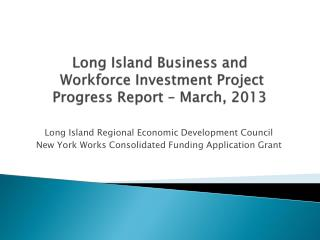 Long Island Business and  Workforce Investment Project Progress Report – March, 2013