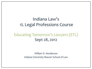 Indiana Law's  1L Legal Professions Course Educating Tomorrow's Lawyers (ETL) Sept 28, 2012