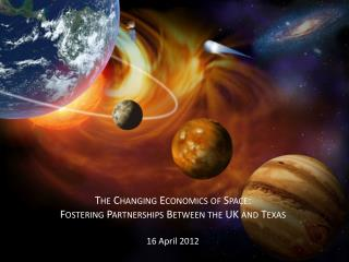 The Changing Economics of Space:  Fostering Partnerships Between the UK and Texas 16 April 2012