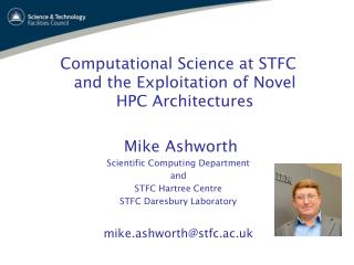 Computational Science at STFC and the Exploitation of Novel HPC Architectures   Mike Ashworth  Scientific Computing Dep