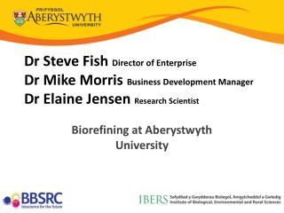 Dr Steve Fish  Director of Enterprise Dr Mike Morris  Business Development Manager Dr Elaine Jensen  Research Scientist