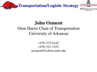 John Ozment Oren Harris Chair of Transportation University of Arkansas (479) 575-6142 (479) 521-3355 jozment@walton.uar