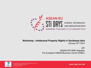 Workshop -  Intellectual Property Rights  in  Southeast  Asia January  22 nd  2014 SPI ASEAN IPR SME  Helpdesk The Euro