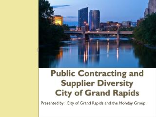 Public Contracting and  Supplier Diversity  City of  Grand Rapids