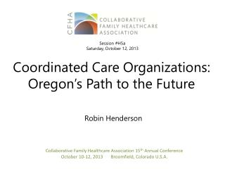 Coordinated Care Organizations: Oregon�s Path to the Future