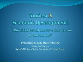 "Tourism  IS Economic Development! "" …Breed dolphins at the same time you are whale hunting!"""