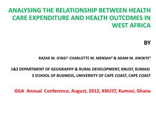 ANALYSING THE RELATIONSHIP BETWEEN HEALTH CARE EXPENDITURE AND HEALTH OUTCOMES IN WEST AFRICA BY RAZAK M. GYASI 1,  CHA
