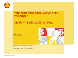�Building Engaging Workplaces Together� DIVERSITY & INCLUSION AT SHELL