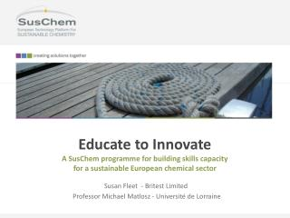 Educate  to  Innovate A  SusChem  programme for building  skills capacity for a  sustainable European chemical  s ector
