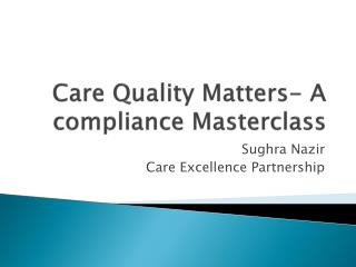 Care Quality Matters- A compliance  Masterclass