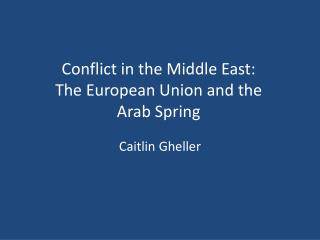 Conflict in the Middle East: The European Union and the  Arab Spring