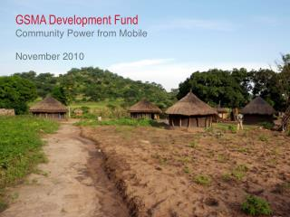 GSMA Development Fund  Community Power from Mobile November 2010