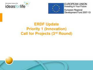 ERDF Update Priority 1 (Innovation)  Call for Projects (3 rd  Round)