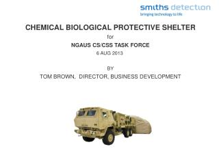 CHEMICAL  BIOLOGICAL  PROTECTIVE  SHELTER for NGAUS  CS/CSS TASK FORCE 6  AUG 2013   BY TOM  BROWN,   DIRECTOR, BUSINES