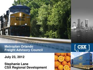 Metroplan  Orlando Freight  Advisory  Council July 23, 2012 Stephanie Lane CSX Regional Development