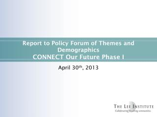 Report to Policy Forum of  Themes and Demographics  CONNECT  Our Future Phase I