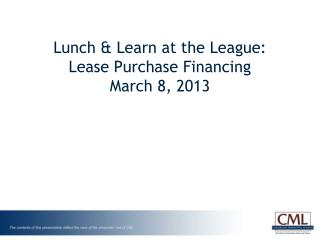 Lunch & Learn at the League: Lease Purchase Financing March 8, 2013