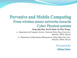 Pervasive and Mobile Computing From wireless sensor networks towards Cyber  P hysical systems