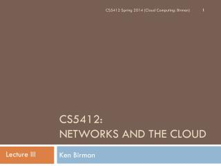 CS5412 :  NETWORKS AND THE CLOUD