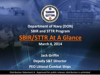 Department of Navy (DON) SBIR and STTR Program  SBIR/STTR At A Glance March 4 ,  2014