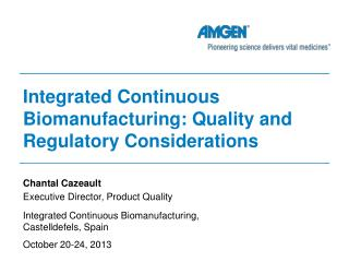 Integrated Continuous  B iomanufacturing: Quality and Regulatory  C onsiderations