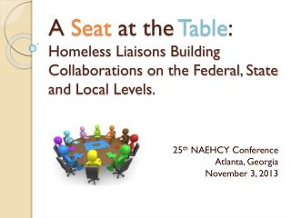 A  Seat  at the  Table : Homeless Liaisons Building Collaborations on the Federal, State and Local Levels.
