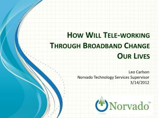 How  Will Tele-working Through Broadband  Change  Our Lives