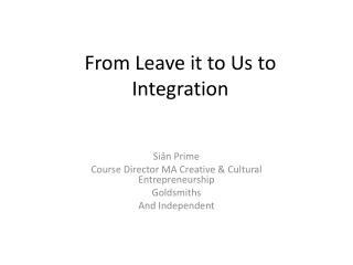 From Leave it to Us to Integration
