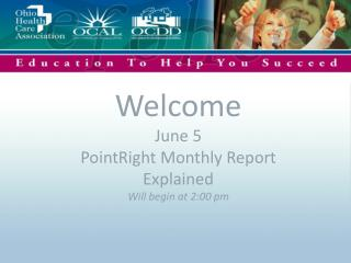 Welcome June 5 PointRight Monthly Report Explained Will begin at 2:00 pm