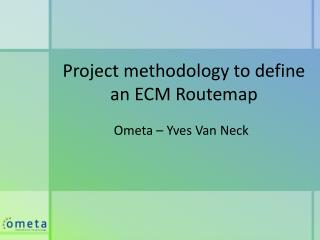 Project  methodology to define an  ECM  Routemap