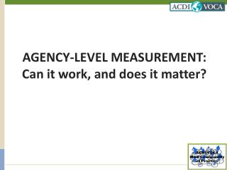 AGENCY-LEVEL MEASUREMENT: Can it work, and does it matter?