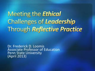 Meeting the  Ethical  Challenges of  Leadership  Through  Reflective Practice