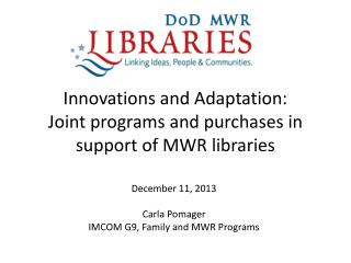 Innovations and Adaptation: Joint  programs and purchases in support of MWR libraries
