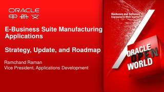 E-Business Suite Manufacturing Applications Strategy, Update,  and Roadmap