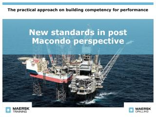 New standards in post Macondo perspective