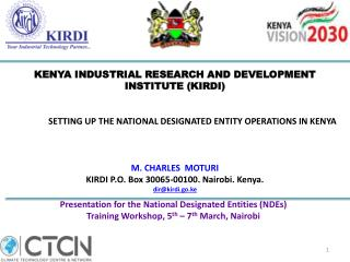KENYA INDUSTRIAL RESEARCH AND  DEVELOPMENT  INSTITUTE (KIRDI) SETTING UP THE NATIONAL DESIGNATED ENTITY OPERATIONS IN K